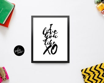 I Love You Like XO | Love | XO | Quote | Graphic Wall Art Poster Print | Printable | Instant Download | Black and White | Typography