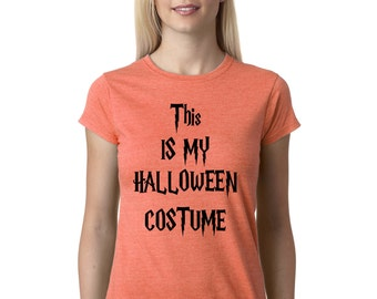 Halloween Costume Women's T-Shirt, This is my Halloween Costume, Funny Tee, Humor, Costume, Halloween, Colors Orange,Pink,White,Yellow,Grey