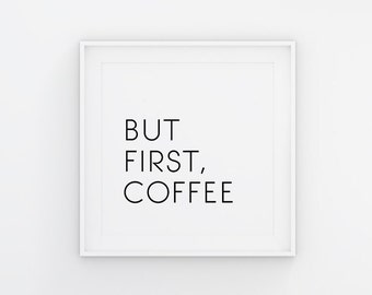 But First Coffee Printable Instant Download Coffee Typography Printable But First, Coffee Print Coffee Art Print Square Size Large Poster
