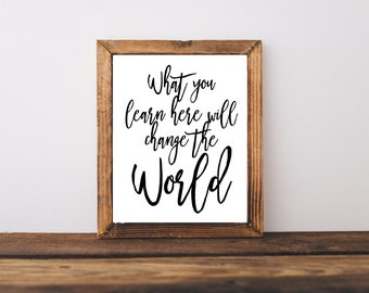Motivational Print - Classroom Idea - What You Learn Here Will Change The World - Classroom Decor - Motivational Quote - Inspiration