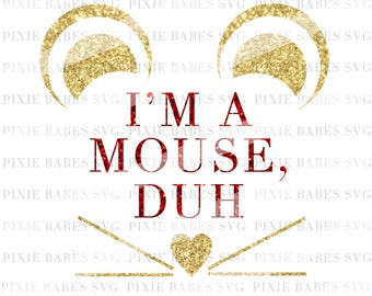 I'm A Mouse, Duh Disney SVG, Disney SVG, Mouse SVG, Baby Girl svg, Cuttables, Cricut svg, Silhouette svg, Cutting File, heat transfer vinyl