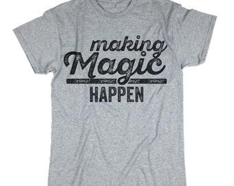 Making Magic Happen T shirt. Trendy Tee. Shirt. Gift.
