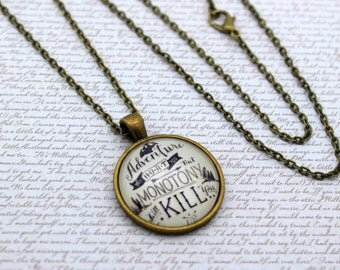 Adventure May Hurt You But Monotony Will Kill You, Travel Quote Necklace or Keychain, Keyring