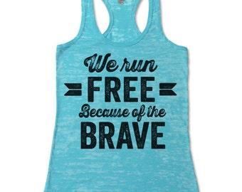 We Run Free Because Of The Brave Racerback Burnout Tanks. Cool Patriotic Running Tank Top.