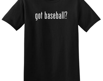 Got Baseball? Funny Baseball T-Shirt Tee Shirt