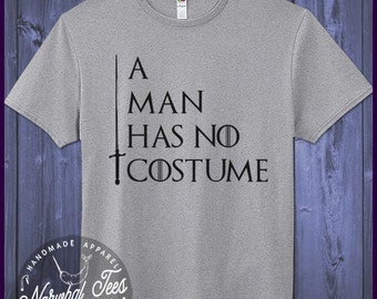 A Man Has No Costume Shirt Game Of Thrones T-Shirt