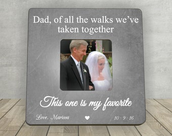 Dad of All the Walks We've Taken This one is, Gift for Father of the Bride, Father Thank You Wedding Gift, Personalized Picture Frame