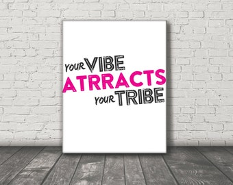 You Vibe Attracts Your Tribe / Quote / DIGITAL / Printable Poster