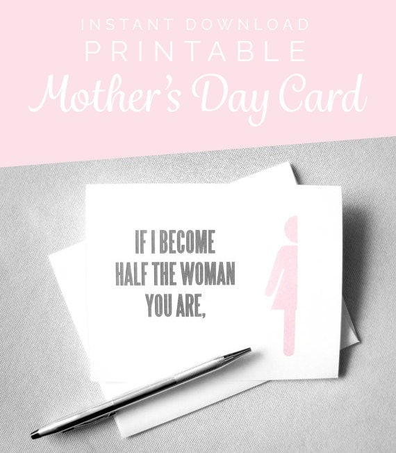 Printable Mother's Day Card. Mom Birthday Card. Mom From Daughter. Instant Download. Mother-In-Law Card. Half the Woman. Like a Mom.