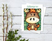 Moose Greeting Card - I Moose You! Card - Thinking of You - Thoughtful Card - Love - Woodland Animal Card - by Artist Kathy Lycka