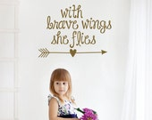 Nursery Wall Decal - Girls Wall Decals - Nursery Decor - with brave wings she flies