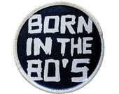 Patch - Born in the 80's Patch - Heat Seal / Iron on Patch for jackets, shirts, tote bags, hats, beanies, cases and more!!