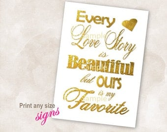 YOU PRINT Instant download sign Gold heart wedding bridal reception anniversary signs Every love story is beautiful but ours is my favorite