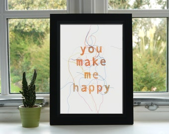 You Make Me Happy Print - Inspirational Quote Print - Print - Illustration - Embroidery - Wall Art - Unframed - Qoute