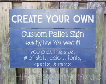 Custom Aged Pallet Style Sign - You Choose the Quote, Size & Colors and more - Rustic Aged and Hand Painted