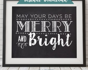 May Your Days Be Merry & Bright Christmas Poster -- Instant Download      Holiday Chalkboard Print    16 x 20      8x10      5x7