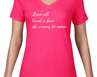 Womens V Neck, Shakespeare T Shirt, Love All, Poetry, Inspirational Quote Tshirt, Shakespeare Quote VNeck Tee, Semi Sheer Ringspun Cotton