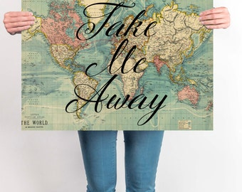 World Map Poster ,Take Me Away, Travel Quote, World Map Poster, Wanderlust, Inspirational Quote, Vintage Map, Motivational, Travel Decor