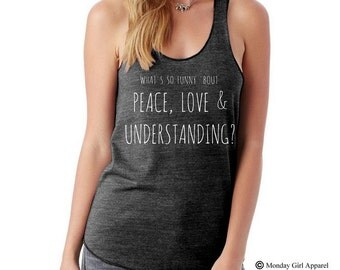 What's so Funny 'bout PEACE LOVE & UNDERSTANDING Tri blend Tank Top Alternative Apparel Shirt