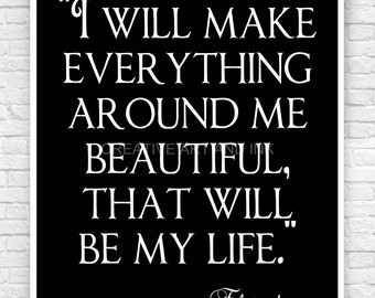 Elsie de Wolf, Elsie de Wolfe Quote, Inspirational quotes, Birthday Gift, I Will Make Everything Around Me Beautiful, That Will Be My Life.