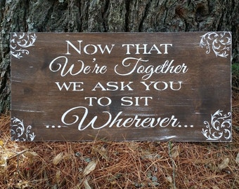 Rustic Wedding Now That We're Together We Ask You to Sit Wherever Seating Sign, Open Seating Sign, Wedding Reception Sign
