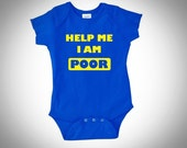 Funny Baby Onsie -  Help Me I'm Poor - NB, 6M, 12M Unisex - Baby Bodysuit, Baby Shower Gift, New Parent Gift, New Mom Gift, Unisex Baby Gift
