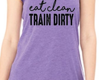 Eat Clean Train Dirty Racerback Tank