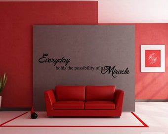 Everyday Holds The Possibility For A Miracle - Vinyl Wall Decal - Family Decor - Wall Decor Vinyl Decal Quote - Home Decor - Vinyl Sticker