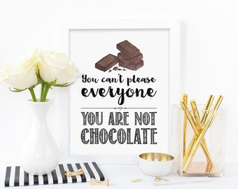 Digital print,You can't please everyone you are not chocolate,typography print,humorous print,chocolate print,food print,instant download