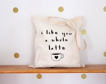 I like you a whole latte. Screen Printed Tote Bag.
