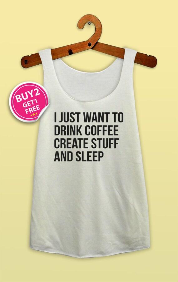 Drink Coffee Create Stuff And Sleep