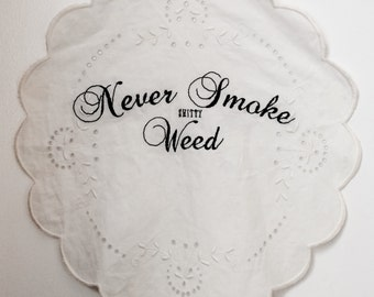 Hand Embroidered Vintage Doily ~ Never Smoke Sh*tty Weed