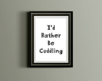 I'd Rather Be Cuddling, Typographic Print, Printable Poster, Wall Art, Cuddle Art, Digital File