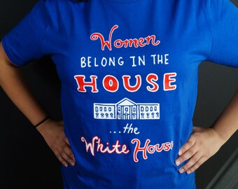 Women Belong in the House...the White House