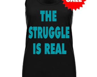 SALE - crossfit tank - The Struggle Is Real - gym tank - workout tank top for women - running tank - work out tank