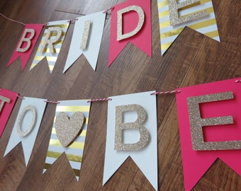 Bride to Be Banner , Pink, Champagne Gold, White. Perfect for bachelorette party decorations , bridal shower banner , gift for bride