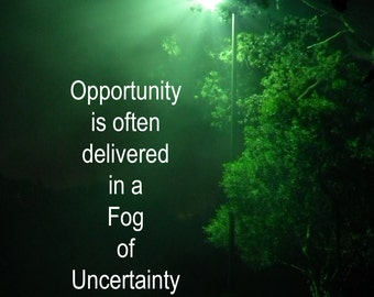 inspirational quote Kahlil Gibran Oppurtunity is often delevered in a fog of uncertainty 5x7, 8x10, card available E2615