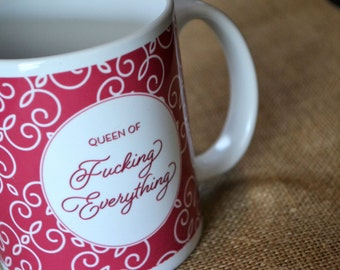 queen of fucking everything - unique coffee cup -swear mug- novelty mug - queen of fucking everything mug- swear coffee mug- coffee mug