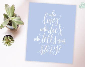 Who Lives, Who Dies, Who Tells Your Story?  - Hamilton Musical - Hand Lettered Print