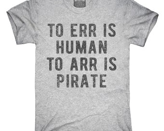 To Arr Is Pirate T-Shirt, Hoodie, Tank Top, Gifts