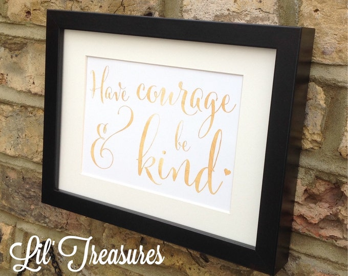 Have courage & be kind Quote Framed print can be personalised, any colour font. Size 10x7
