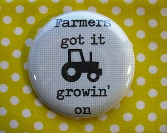 Farmers got it growin on-   2.25 inch pinback button badge