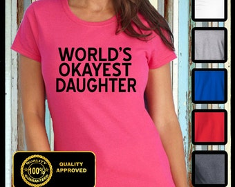 World's Okayest Daughter Shirt, Okayest Daughter T-shirt, Funny Daughter Shirts, Funny Sister Tshirt