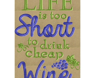 Life is too short to drink cheap wine - funny EMBROIDERY DESIGN file - Instant download Exp Jef Vp3 Pes Dst formats 5x7 hoops or larger only