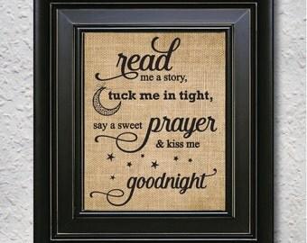 Read Me A Story Tuck Me In Tight Say A Sweet Prayer And Kiss Me Goodnight - Kids Wall Art, Nursery Art Print, Nursery Decor burlap print-9G