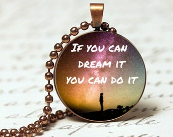If you can dream it you can do it Inspirational quote pendant necklace