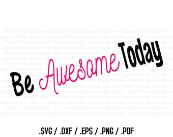 Be Awesome Today SVG Art, SVG Clipart, Home Decor Wall Art, DXF File, Silhouette Studio, Cricut Design, Brother Scan Cut, Vinyl - CA311