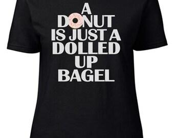 Donut ... Dolled Up Bagel Shirt