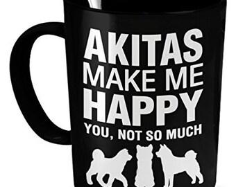 Akita Mug - Akitas Make Me Happy - Akita Gifts - Akita Accessories