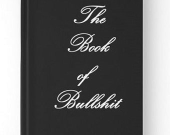 The Book of Bullsh!t - Hardback Journal or Spiral Notebook